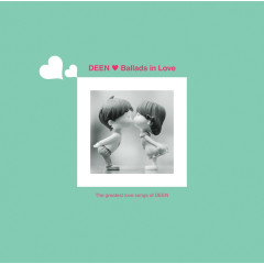 Ballads in Love - The Greatest Love Songs of DEEN - DEEN
