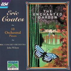 Coates: The Enchanted Garden; 10 Orchestral Pieces - John Wilson, BBC Concert Orchestra