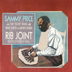 Rib Joint: Roots Of Rock 'N' Roll - Sammy Price & The Rock Band, King Curtis, Mickey Baker