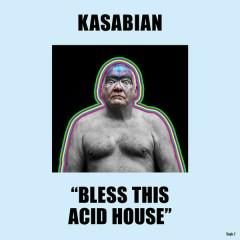 Bless This Acid House - Kasabian