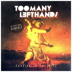 Dancing In The Fire (International Remixes) - TooManyLeftHands