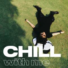 Chill With Me - Tiên Tiên