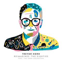 Trevor Horn Reimagines The Eighties (feat. The Sarm Orchestra) - Trevor Horn, The Sarm Orchestra