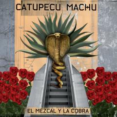 El Mezcal Y La Cobra - Catupecu Machu