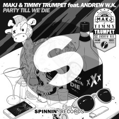 Party Till We Die (feat. Andrew W.K.) - Makj, Timmy Trumpet, Andrew W.K.