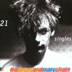 21 Singles - The Jesus and Mary Chain