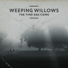 The Time Has Come - Weeping Willows