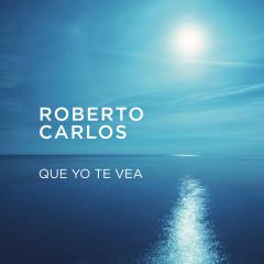 Que Yo Te Vea - Roberto Carlos