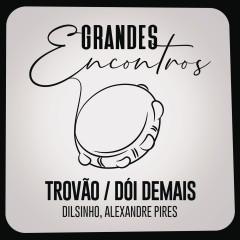 Trovão / Dói Demais - Grandes Encontros, Dilsinho, Alexandre Pires