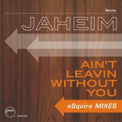 Ain't Leavin Without You (eSquire Mixes) - Jaheim