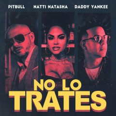 No Lo Trates (Single) - Pitbull, Natti Natasha, Daddy Yankee