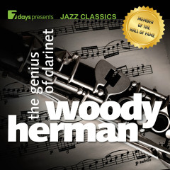 7days Presents Jazz Classics: Woody Herman - The Genius of Clarinet