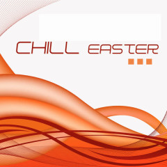Chill Easter (Lounge, Chill & Deep House) - Various Artists