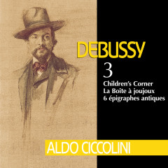 Debussy: Children's Corner, La boîte à joujoux & 6 Épigraphes antiques - Aldo Ciccolini