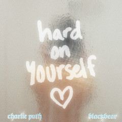 Hard On Yourself - Charlie Puth, BlackBear
