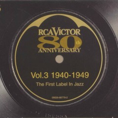 RCA Victor - 80th Anniversary The First Label in Jazz Volume 3: 1940-1949