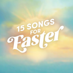 15 Songs for Easter - Lifeway Worship