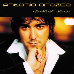 Semilla Del Silencio - Antonio Orozco