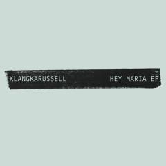 Hey Maria - EP - Klangkarussell