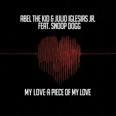 My Love- A Piece of My Love (feat. Snoop Dogg) [EP] - Abel the Kid, Julio Iglesias Jr., Snoop Dogg
