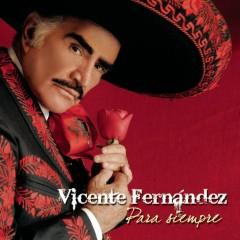 Vicente Fernandez Para Siempre - Vicente Fernández