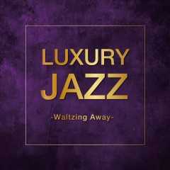 Luxury Jazz - Waltzing Away - - Various Artists