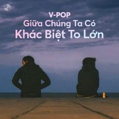 Khác Biệt To Lớn - Trịnh Thăng Bình, Liz Kim Cương, Khải Đăng, Khắc Việt