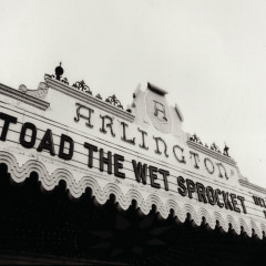 Welcome Home: Live At The Arlington Theatre, Santa Barbara 1992 - Toad The Wet Sprocket