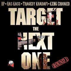Target the Next One (Round 1) - BP, Ras Kass, Tragedy Khadafi, KXNG Crooked