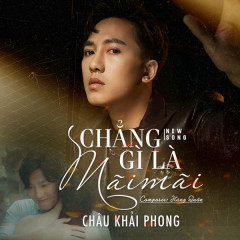 Chẳng Gì Là Mãi Mãi (Single) - Châu Khải Phong
