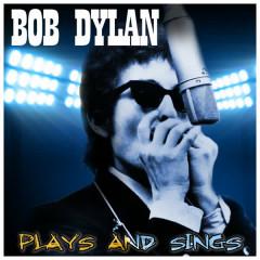 Bob Dylan Plays and Sings - Bob Dylan