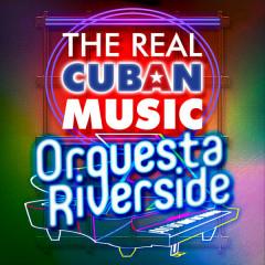 The Real Cuban Music - Orquesta Riverside (Remasterizado) - Orquesta Riverside