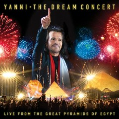 The Dream Concert: Live from the Great Pyramids of Egypt - Yanni