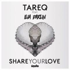 Share Your Love (Remixes) - Ilia Darlin, Tareq