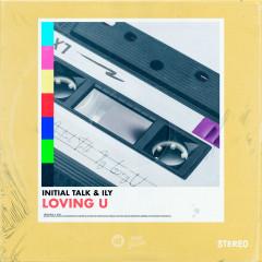 Loving U - Initial Talk, ILY