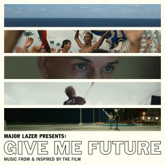 Major Lazer Presents: Give Me Future (Music From & Inspired by the Film) - Major Lazer