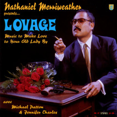 Nathaniel Merriweather Presents...Lovage: Music to Make Love to Your Old Lady By - Mike Patton, Jennifer Charles, Nathaniel Merriweather, Kid Koala, Dan The Automator