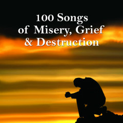 100 Songs of Misery, Grief & Destruction - Various Artists