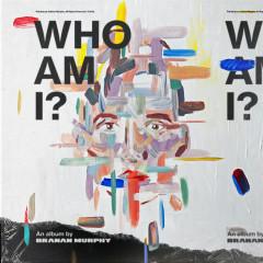 Who Am I? - Branan Murphy
