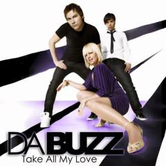 Take All My Love - Da Buzz
