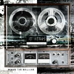 Minus The Machine (Bonus Track Version) - 10 Years