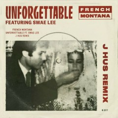 Unforgettable (J Hus & Jae5 Remix) - French Montana,Swae Lee