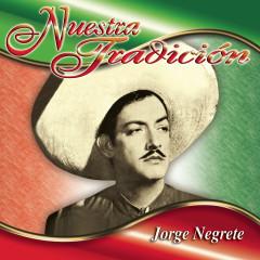 Nuestra Tradicíon - Jorge Negrete
