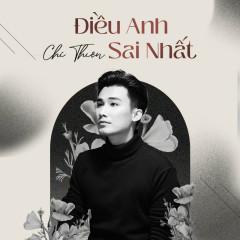 Điều Anh Sai Nhất (Single) - Chí Thiện