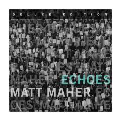 Echoes (Deluxe Edition) - Matt Maher