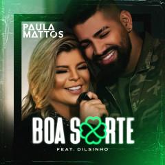 Boa sorte (feat. Dilsinho) - Paula Mattos, Dilsinho