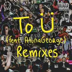 To Ü (feat. AlunaGeorge) [Remixes] - Skrillex, Diplo, Jack Ü, Aluna George