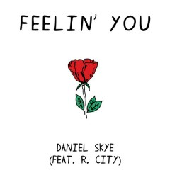 Feelin' You - Daniel Skye,R. City