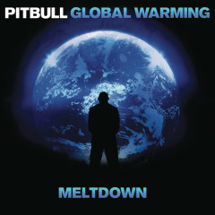 Global Warming: Meltdown (Deluxe Version) - Pitbull