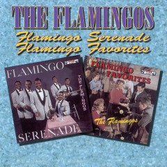 Flamingo Serenades / Flamingo Favorites - The Flamingos